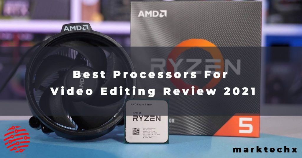 Best Processors For Video Editing
