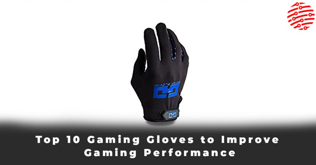 Top 10 Gaming Gloves to Improve Gaming Performance