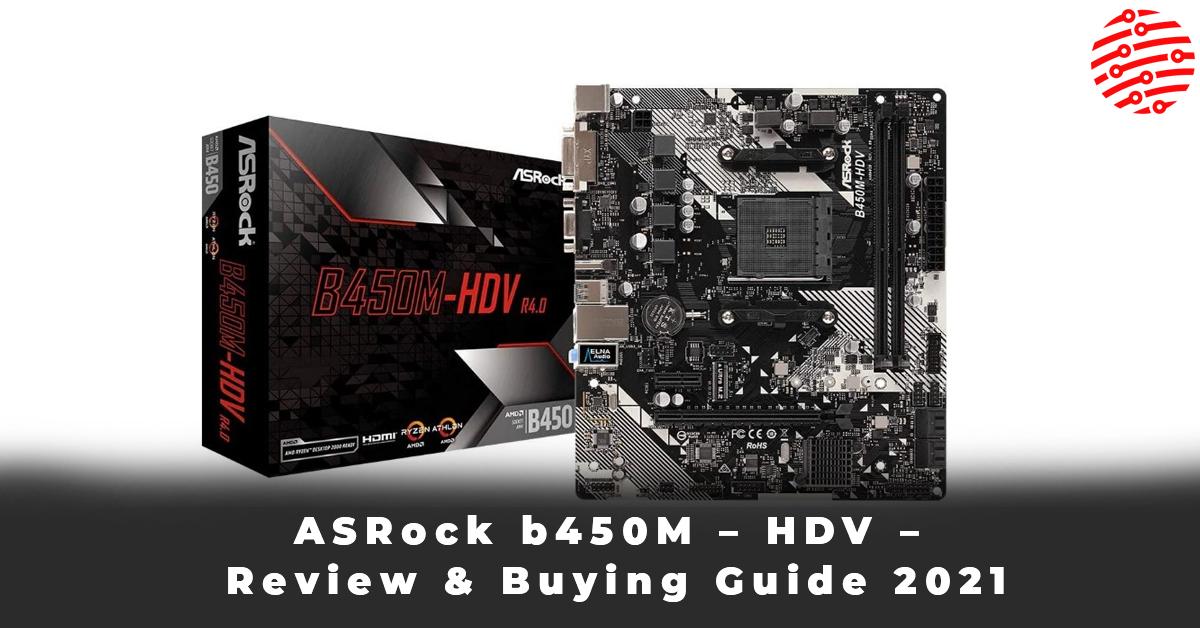 ASRock b450M – HDV – Review & Buying Guide 2021