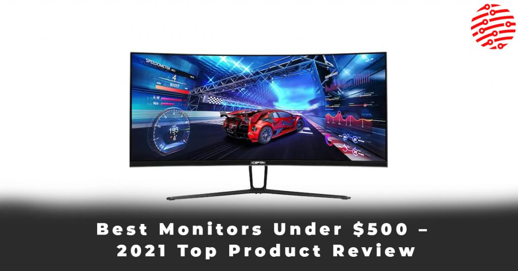 Best Monitors Under $500 – 2021 Top Product Review