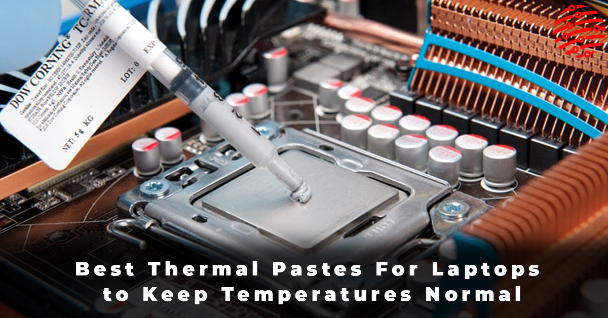 Best Thermal Pastes For Laptops to Keep Temperatures Normal