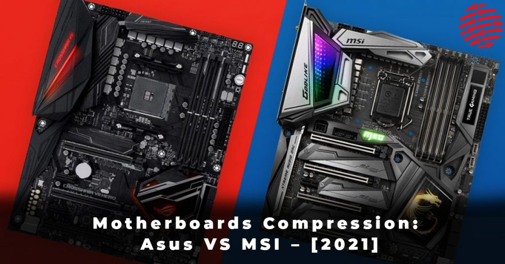 Motherboards Compression Asus VS MSI – [2021]