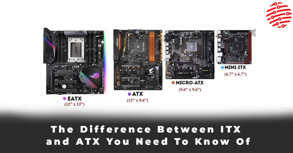 The Difference Between ITX and ATX You Need To Know Of