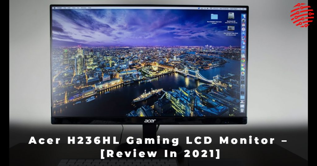 Acer H236HL Gaming LCD Monitor – [Review In 2021]
