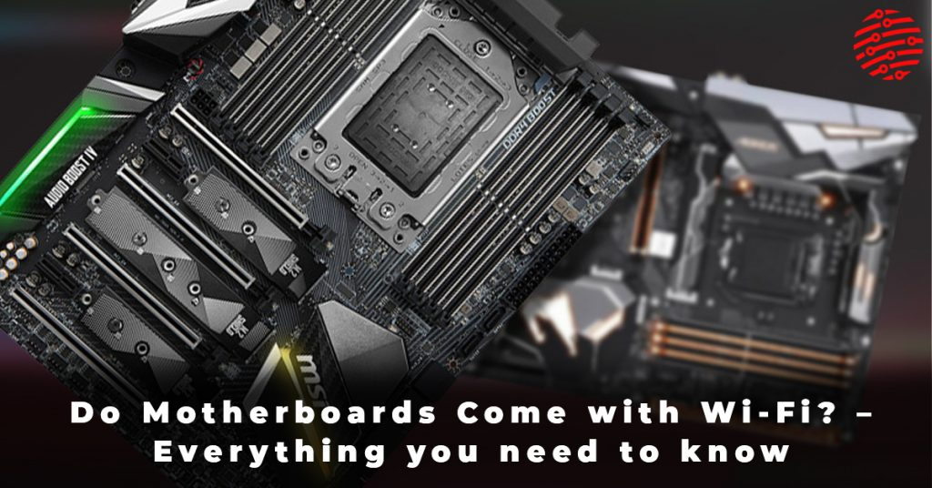 Do Motherboards Come with Wi-Fi – Everything you need to know