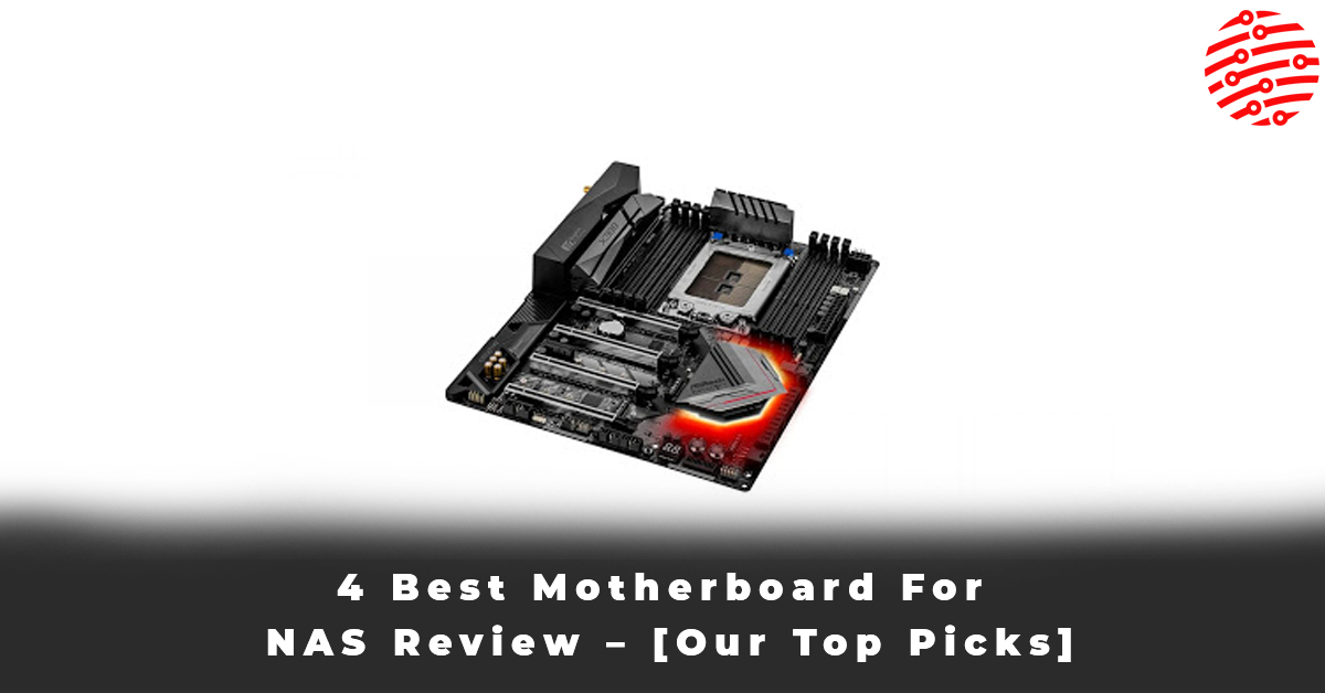 4 Best Motherboard For NAS Review – [Our Top Picks]