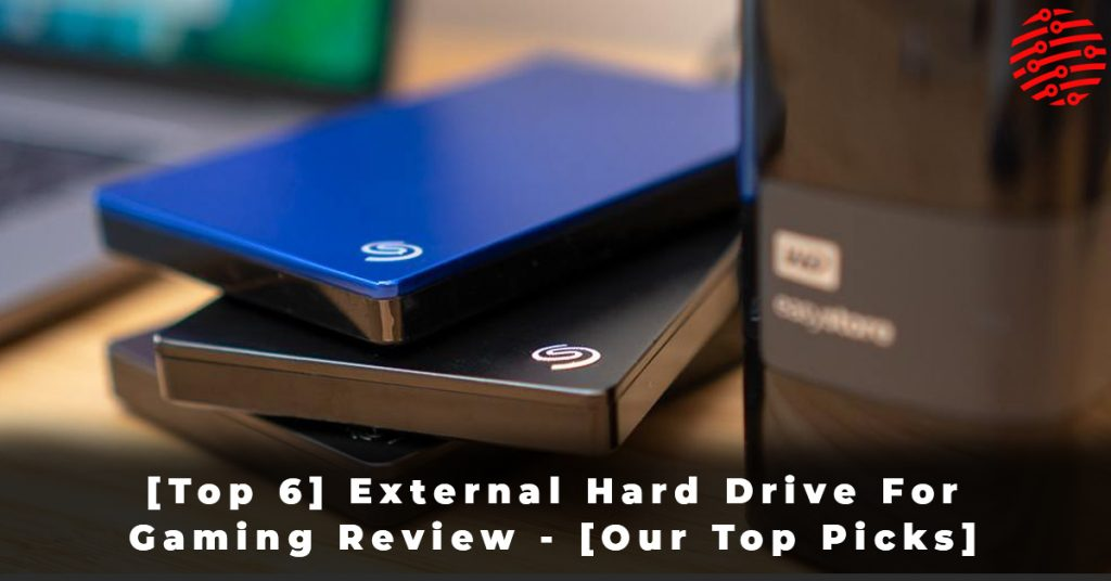 [Top 6] External Hard Drive For Gaming Review - [Our Top Picks]