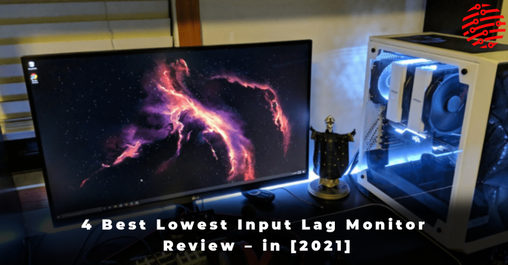 4 Best Lowest Input Lag Monitor Review – in [2021]