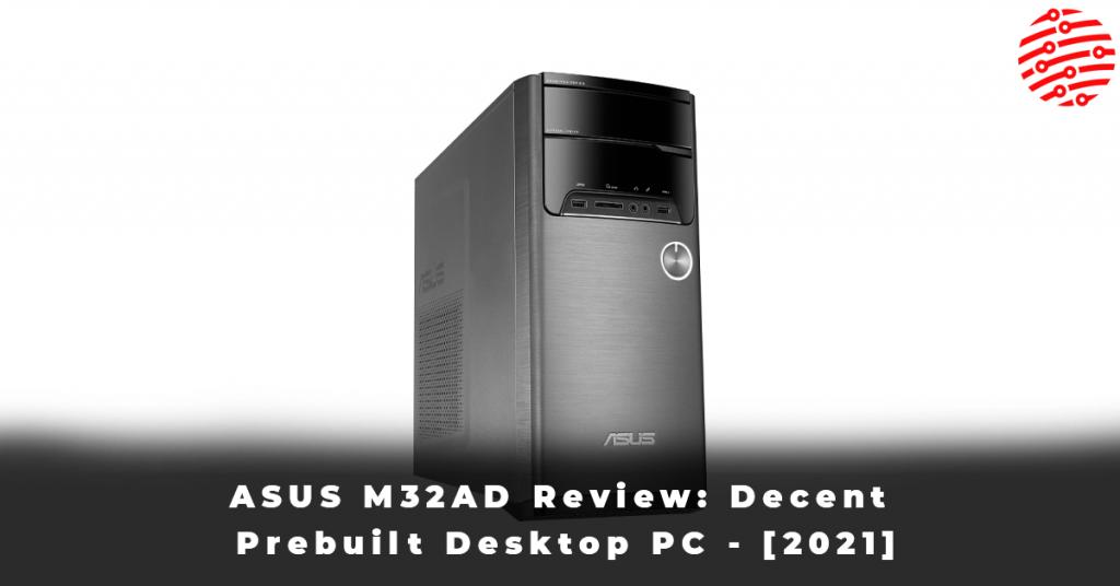 ASUS M32AD Review Decent Prebuilt Desktop PC - [2021]
